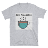Love you a lattee 2 Short-Sleeve Unisex T-Shirt