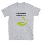 essential oils just diffuse it Short-Sleeve Unisex T-Shirt