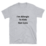 Im Allergic to kids Short-Sleeve Unisex T-Shirt