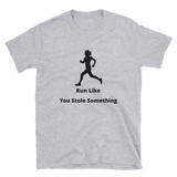 run like you stole something 2 Short-Sleeve Unisex T-Shirt