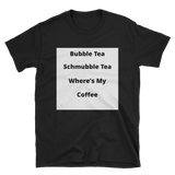 bumble tea schmubble tea where's my coffee Short-Sleeve Unisex T-Shirt