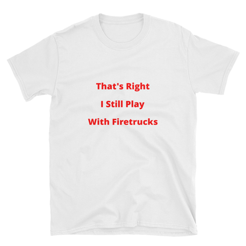 still play with firetrucks Short-Sleeve Unisex T-Shirt