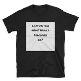 lost my job Short-Sleeve Unisex T-Shirt