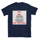hot wet and available Short-Sleeve Unisex T-Shirt