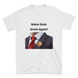 Make dads great again 3 Short-Sleeve Unisex T-Shirt