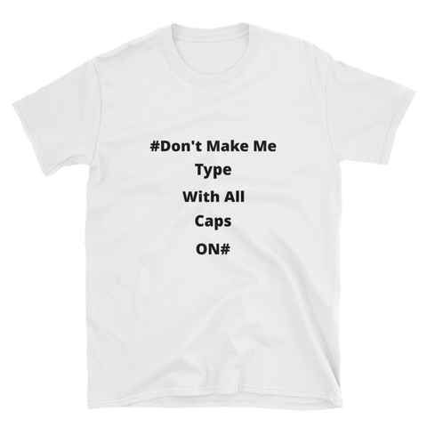 don't make me type with all caps Short-Sleeve Unisex T-Shirt