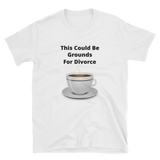 this could be grounds for divorce Short-Sleeve Unisex T-Shirt