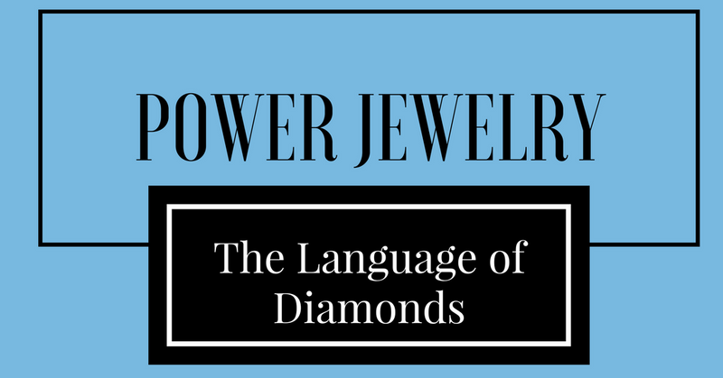 Power Jewelry - The Language of Diamonds