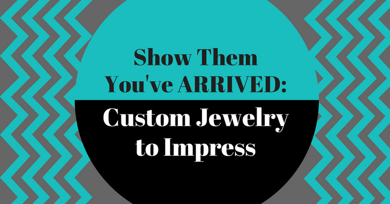 Show Them You've Arrived: Custom Jewelry to Impress