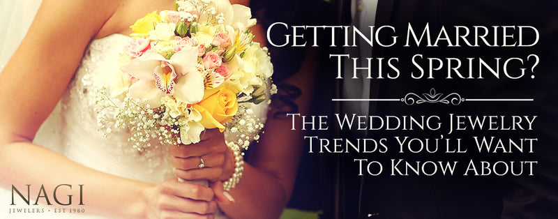 Getting Married This Spring? The Wedding Jewelry Trends You'll Want To Know About