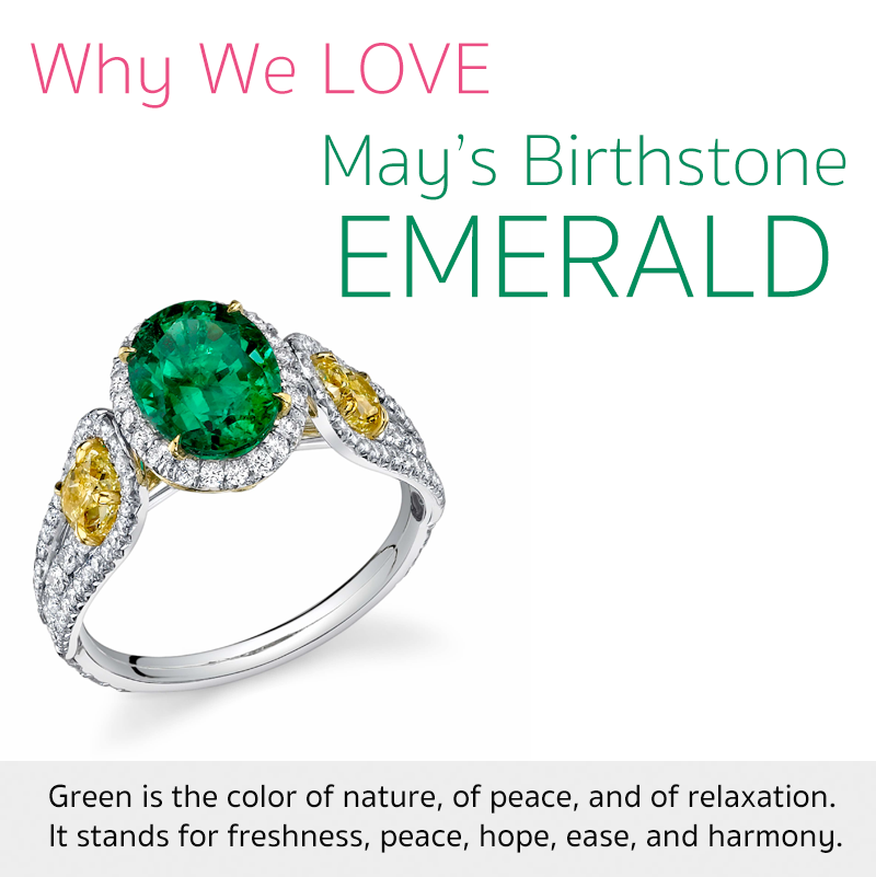 emeralds are may's birthstone, and represent calm