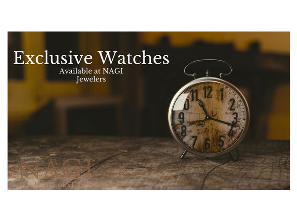 Exclusive Watches Available At NAGI Jewelers