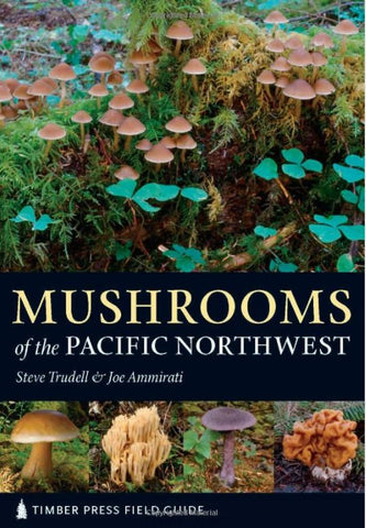 Mushrooms of the Pacific Northwest, a field guide by Steve Trudell & Joe Ammirati