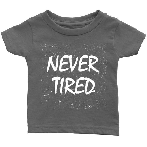 teelaunch T-shirt Infant T-Shirt / Asphalt / 6M Never Tired Infant T-Shirt White