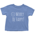 teelaunch T-shirt Toddler T-Shirt / Baby Blue / 2T Be Happy White Toddler T-Shirt