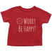 teelaunch T-shirt Toddler T-Shirt / Red / 2T Be Happy White Toddler T-Shirt