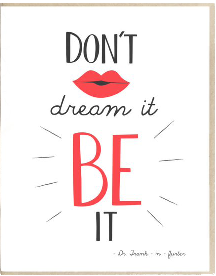 Don't Dream It, Be It