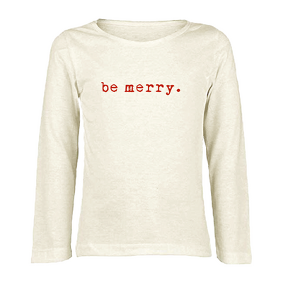 Be Merry - Organic Long Sleeve Tee