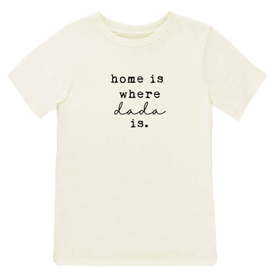 Home is Where Dada Is - Organic Tee