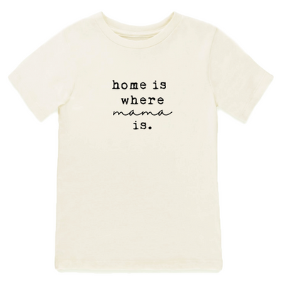Home is Where Mama Is - Organic Tee