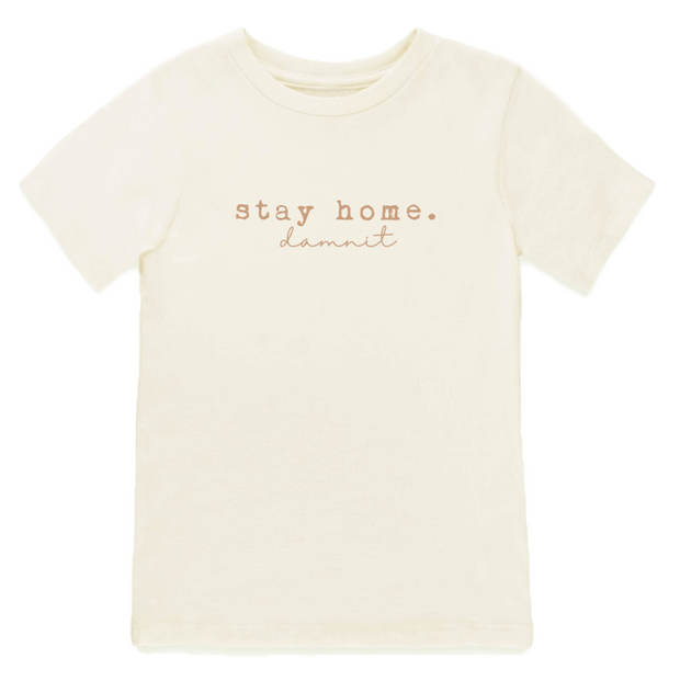 Stay Home. Damnit - Organic Tee