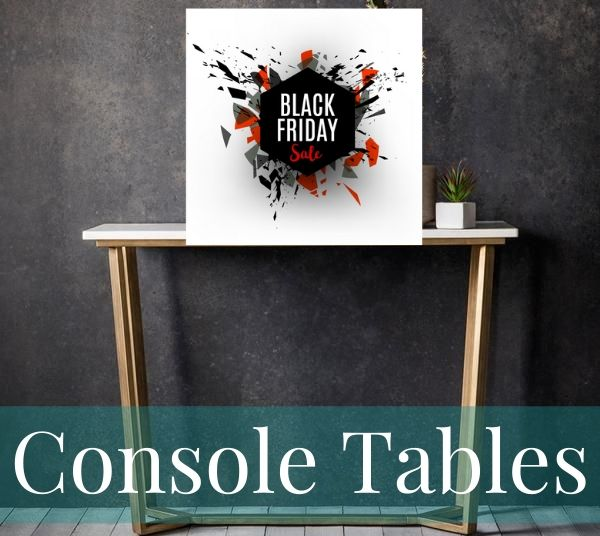 Black Friday Console Tables