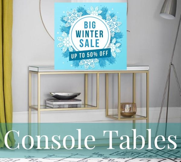 Big Winter Sale Console Tables