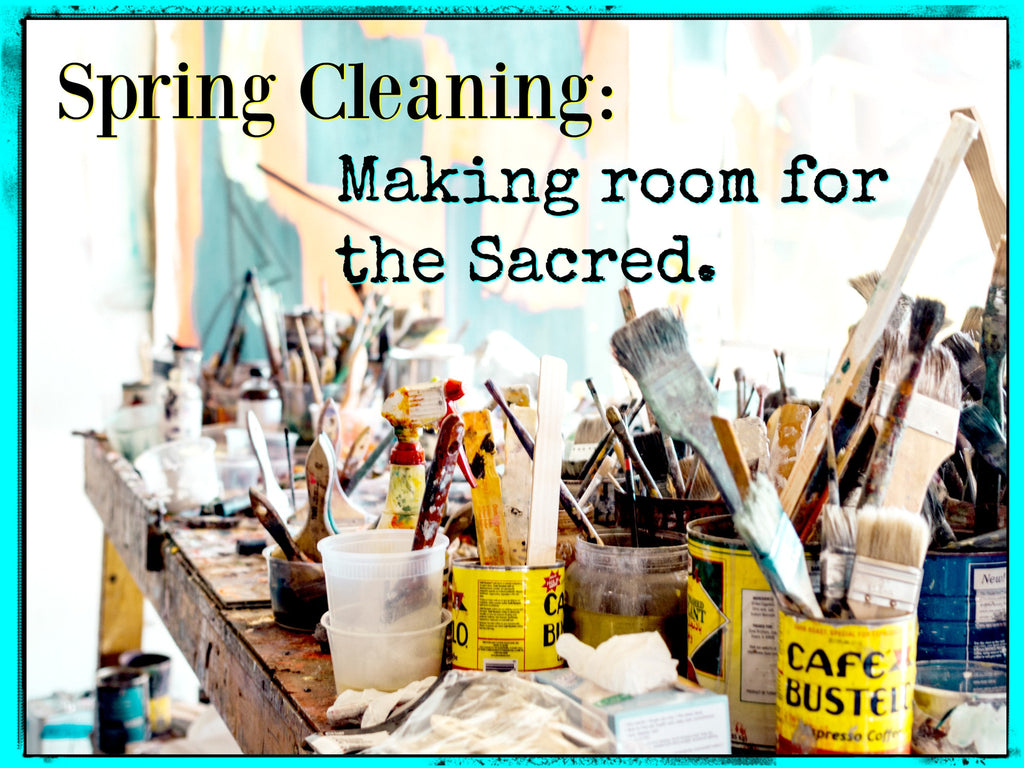 Spring Cleaning: Making room for the Sacred
