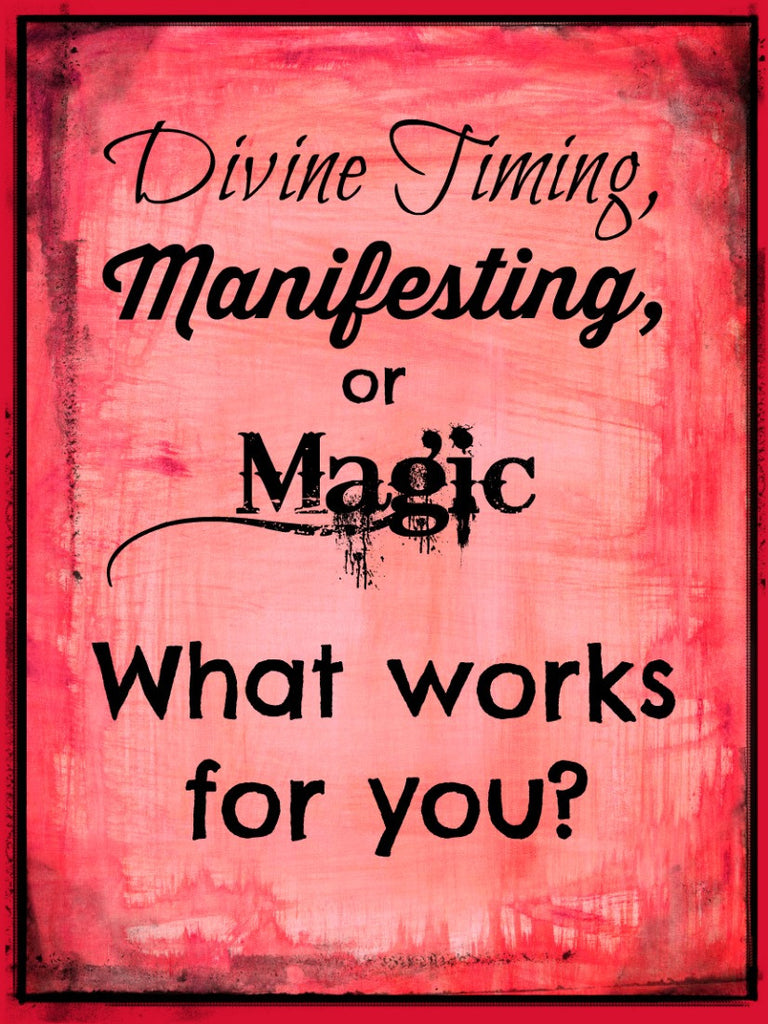 Divine Timing, Manifesting or Magic. What works for you?