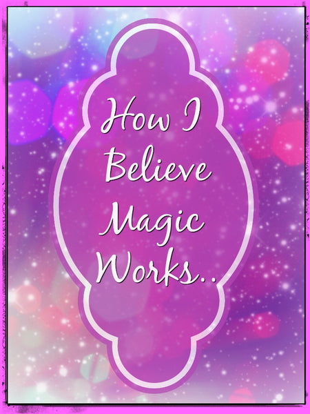 how i believe magic works
