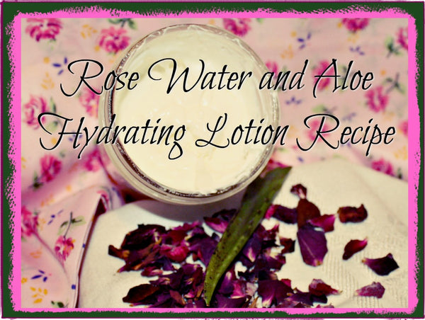 Rose Water and Aloe hydrating lotion recipe