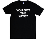 You Got the Yayo? t-shirt
