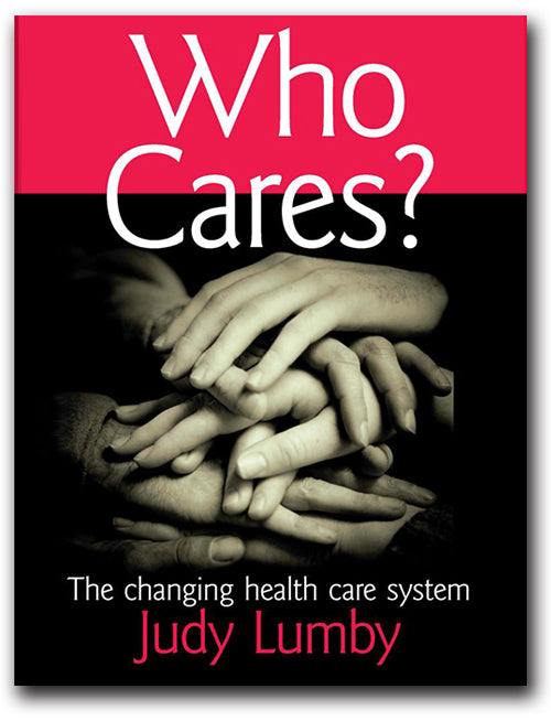Who Cares? The Changing Health Care System by Judy Lumby