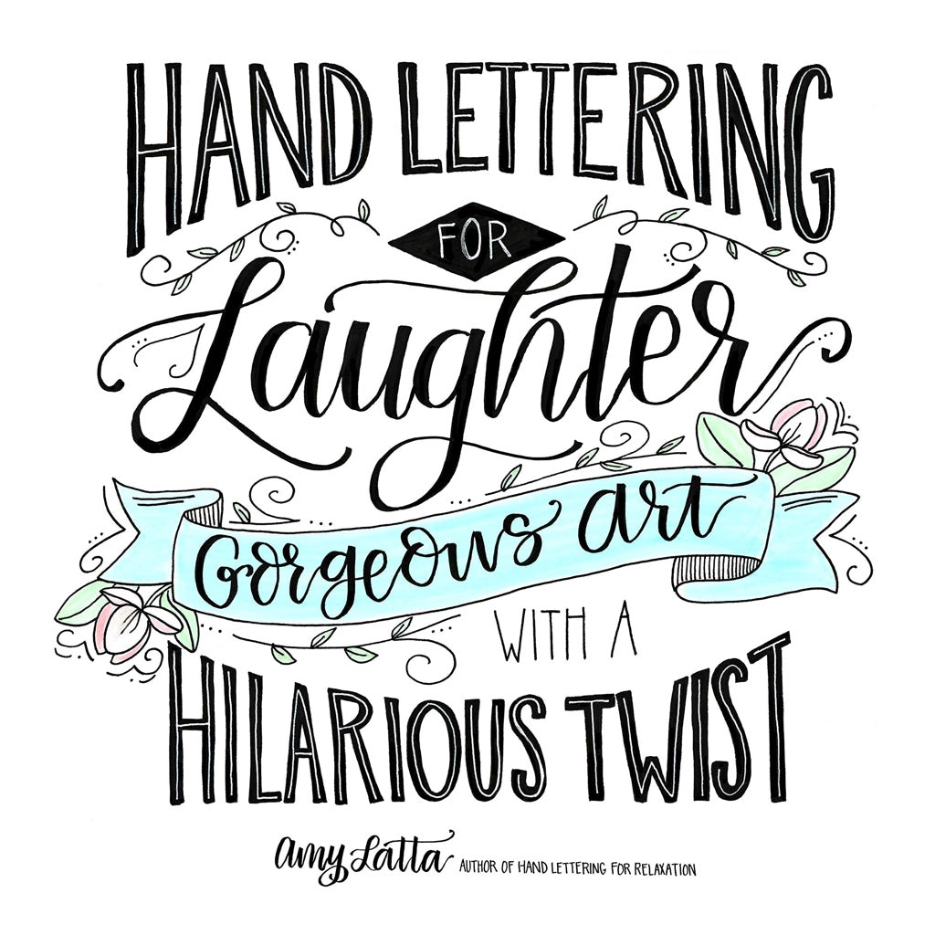 HAND LETTERING FOR LAUGHTER : AMY LATTA