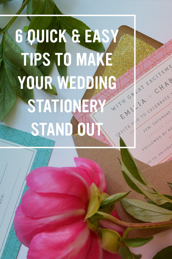 6 Quick & Easy Tips to Make Your Wedding Stationery Stand Out