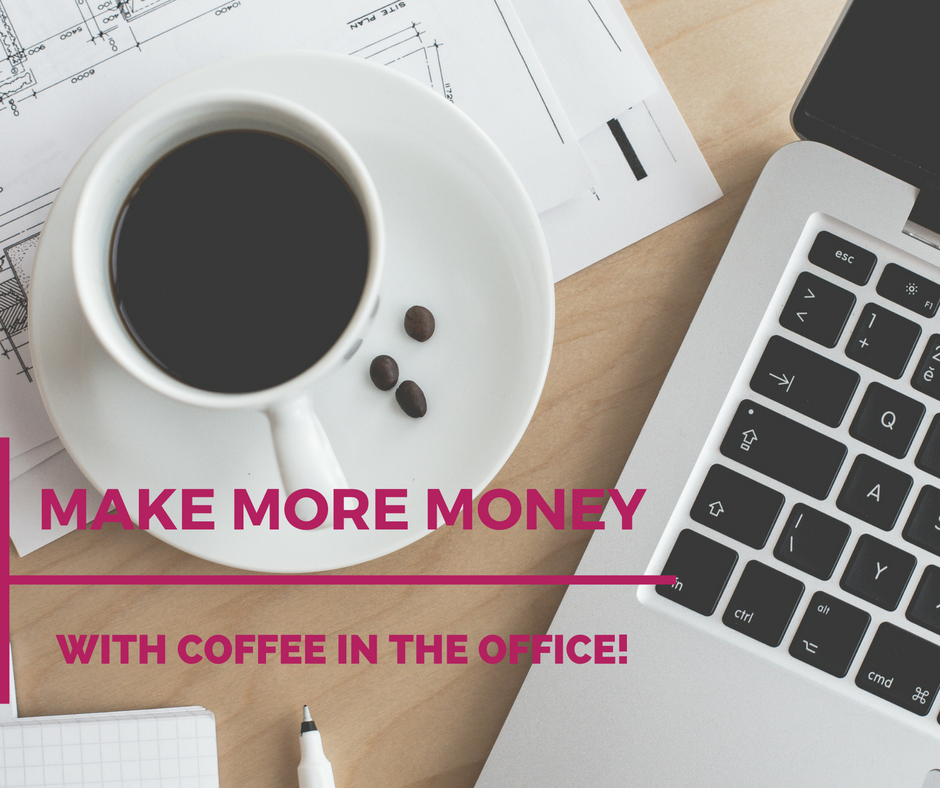 An Easy Way To Make More Money, With Coffee In The Office!