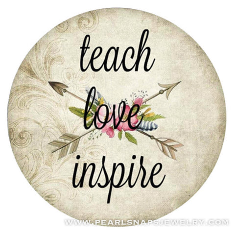 Teach Love Inspire Painted Ceramic Snap