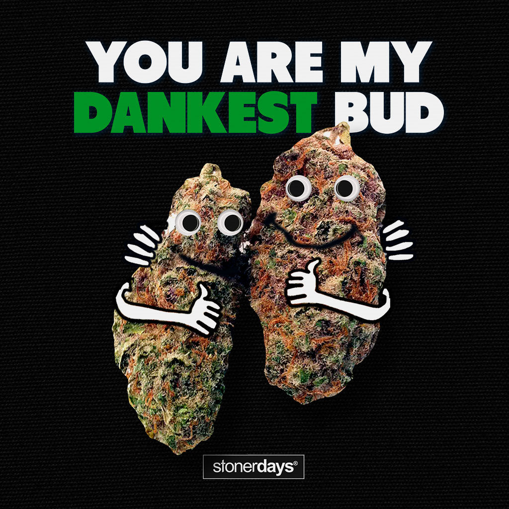 You Are My Dankest Bud Tee