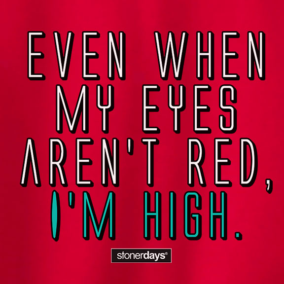Even when my eyes aren't red I'm high Crewneck