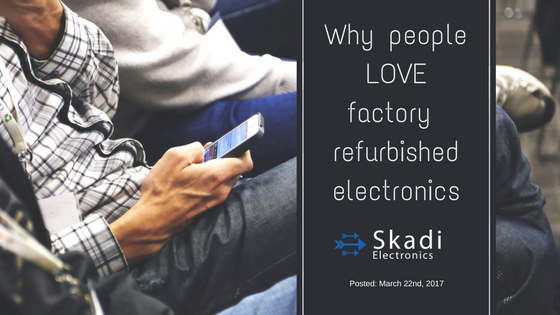 Why people love factory refurbished electronics