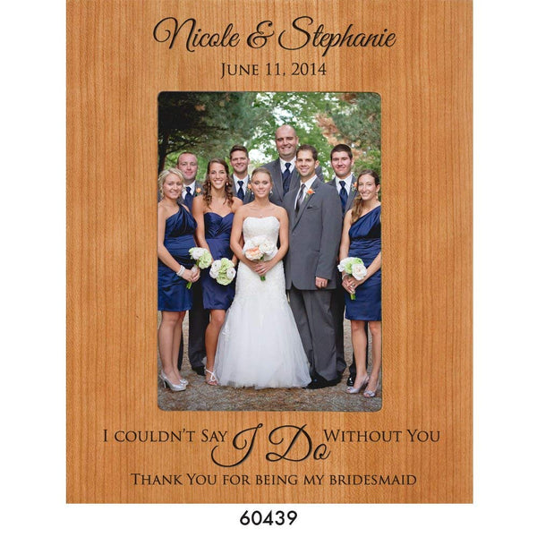 "Bridesmaid picture frame Wedding Photo Frame Personalized Wedding Gift ""I couldn't say I do with you thanks for being my bridesmaid"" Holds 5 x 7 Photo"