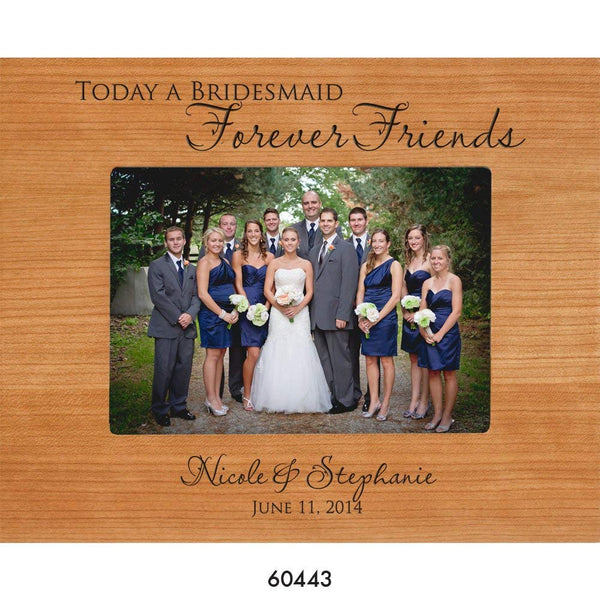 Personalized Bridesmaid Photo Frame - Today A Bridesmaid, Forever Friends