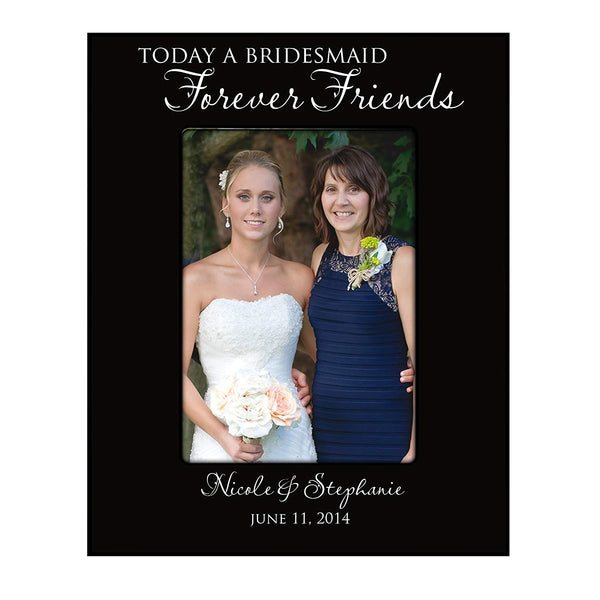 Bridesmaid picture frame Wedding Party Gifts Personalized bridesmaids Gift Today a bridesmaid forever a friends Holds 5 x 7 Photo