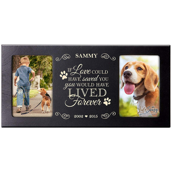 Personalized Pet Memorial Gift, Sympathy Photo Frame, If Love Could Have Saved You You Would Have Lived Forever, Custom Frame by LifeSong Milestones USA Made Holds Two 4x6 Photos