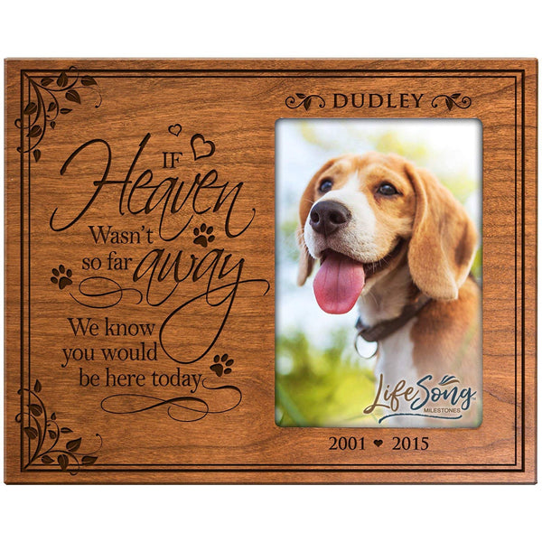 LifeSong Milestones Personalized Pet Memorial Gift, Sympathy Photo Frame, If Heaven Wasn't So Far Away We Know You Would Be Here Today, Custom Frame Holds 4x6 Photo by USA Made