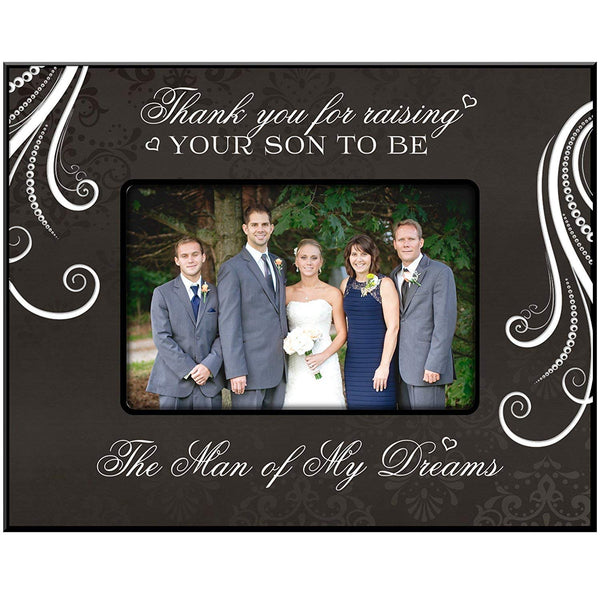 LifeSong Milestones Parent Wedding Gift Thank You for Raising Your Son to Be the Man of My Dreams 9.75 Inches Long X 7.75 Inches High Holds 4x6 Photo