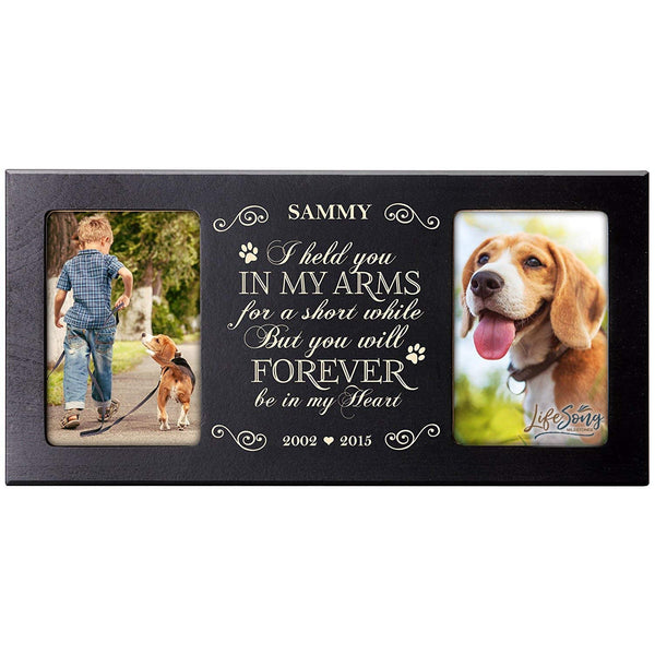 Personalized Pet Memorial Gift, Sympathy Photo Frame, I Held You In My Arms For A Short While But You Will Forever Be In My Heart, Custom Frame by LifeSong Milestones USA Made Holds Two 4x6 Photos