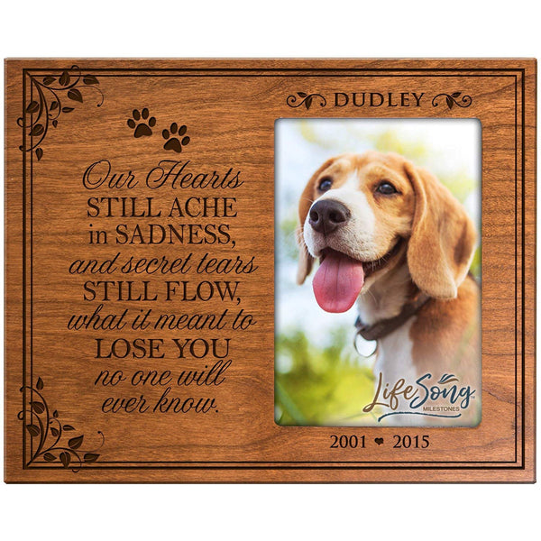 LifeSong Milestones Personalized Pet Memorial Sympathy Picture Frame Our Hearts Still Ache in Sadness and Secret Tears Still Flow What It Meant to Lose You Holds 4x6 Photo