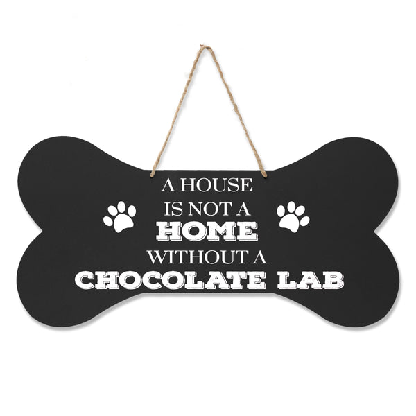Bone Sign - A House Is Not A Home Without A Chocolate Lab