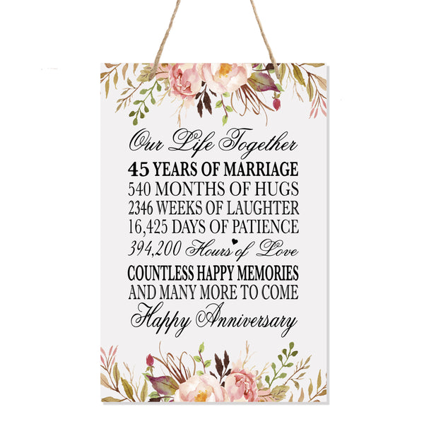 LifeSong Milestones Floral 45th Anniversary Plaque 45 years of marriage - Forty Five Year Wedding Keepsake Gift for parents husband wife him her - Our Life Together